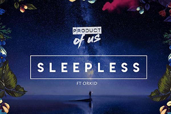 Product Of Us ft. ORKID - Sleepless