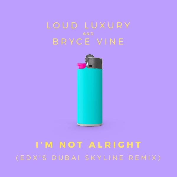 Loud Luxury and Bryce Vine – I'm Not Alright EDX's Dubai Skyline remix