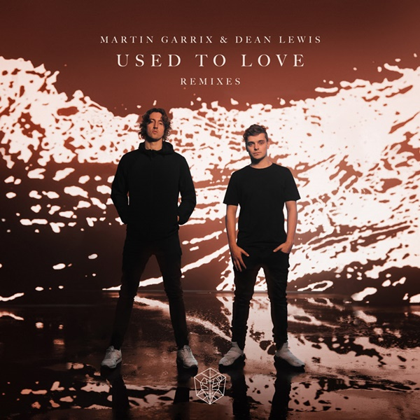 Martin Garrix Dean Lewis Used To Love Remixes
