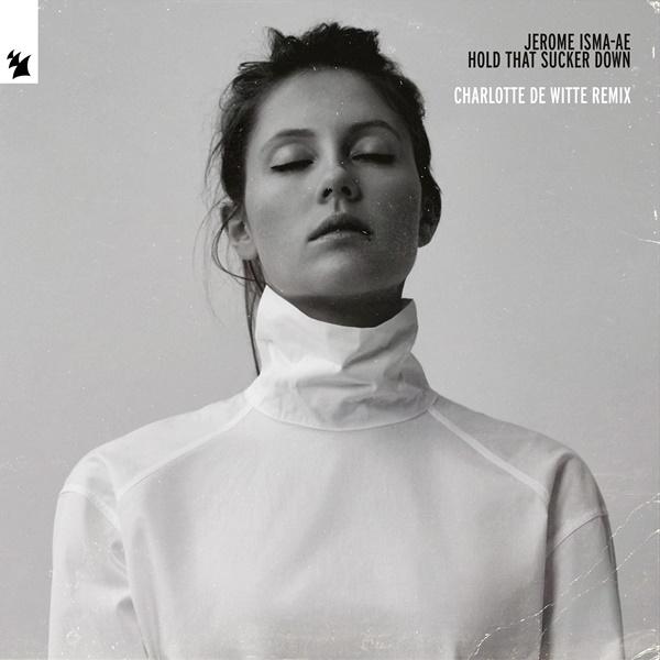 Jerome Isma-Ae Hold That Sucker Down Charlotte De Witte Remix