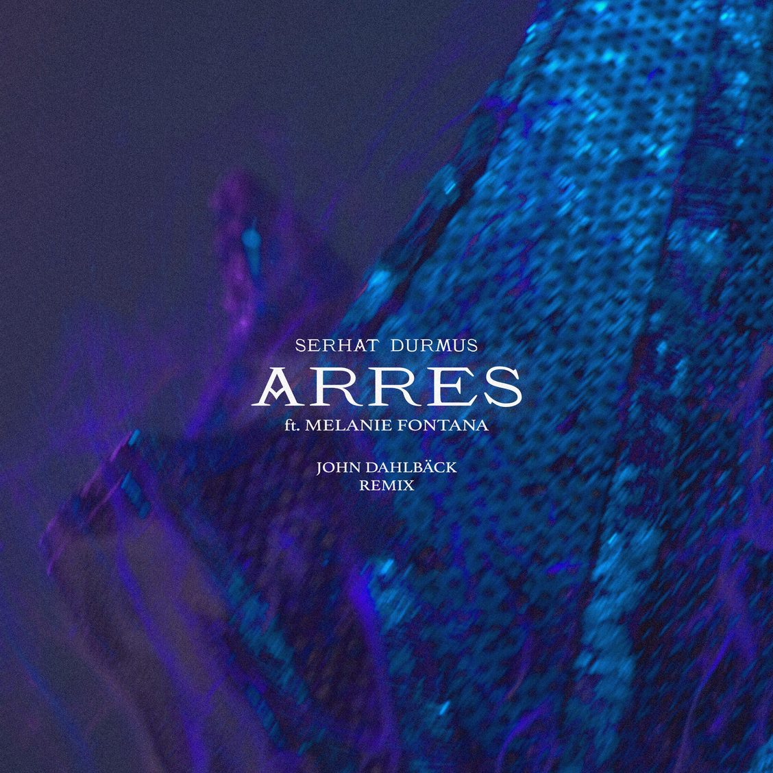 Serhat Durmus John Dahlbäck Remix Arres