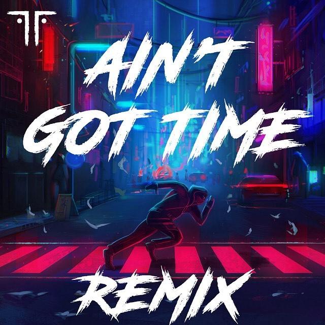 Ain't Got Time MYLK Remix