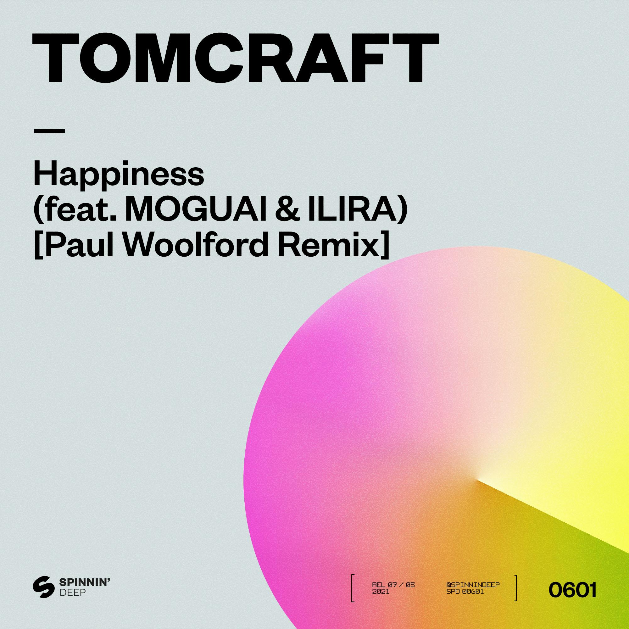 Tomcraft - Happiness (feat. MOGUAI & ILIRA) [Paul Woolford Remix]